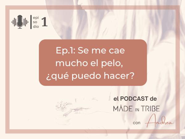 Podcast-Ep.1: Se me cae mucho el pelo, ¿qué puedo hacer?